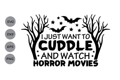 I Just Want To Cuddle And Watch Horror Movies Svg, Halloween Svg.