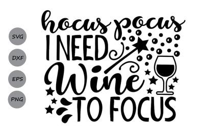 Hocus Pocus I Need Wine To Focus Svg, Halloween Svg, Hocus Pocus Svg.
