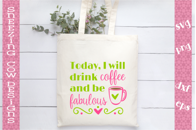 Today I will drink coffee and be fabulous