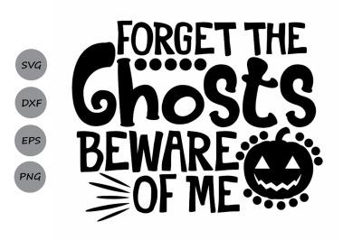 Forget The Ghosts Beware Of Me Svg, Halloween Svg, Halloween Pumpkin.