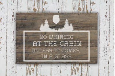 No Whining at the cabin unless it comes in a glass
