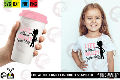 Life without ballet is Pointless svg, Dance svg SPH-130
