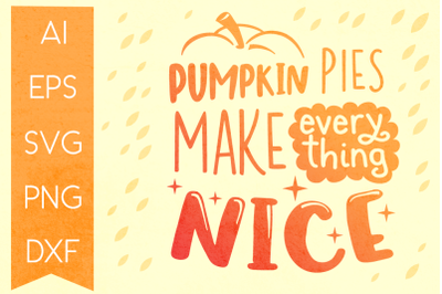 Pumpkin Pies Make Everything Nice SVG Quote