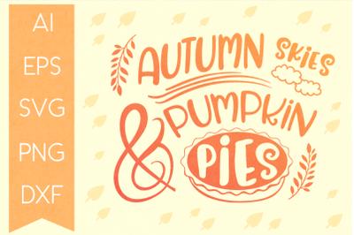Autumn Skies & Pumpkin Pies SVG Quote- Autumn Typography