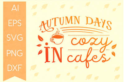 Autumn Days in Cozy Cafes SVG Quote- Autumn Typography