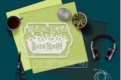 Welcome To Our Bathroom Sign Papercut Template, SVG, PDF DXF