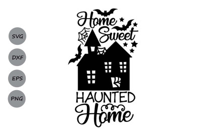 Home Sweet Haunted Home Svg, Halloween Svg, Haunted House Svg, Spooky.