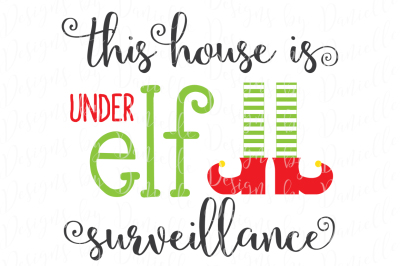 This House Is Under Elf Surveillance SVG Christmas Cutting File
