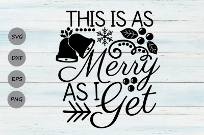 This Is As Merry As I Get Svg, Christmas Svg, Merry Christmas Svg.