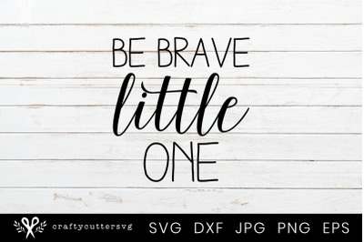 Be brave little one Svg Cut FileClipart
