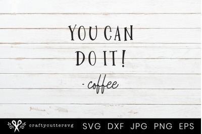 You can do it Coffee Svg Cutting File Design