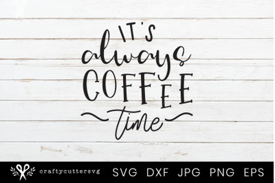 It's always coffee time Svg Cutting File Design