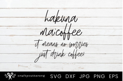 Hakuna ma'coffee it means no worries just drink coffee Svg Cutting Fil