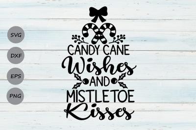 Candy Cane Wishes And Mistletoe Kisses Svg, Christmas Svg, Mistletoe.