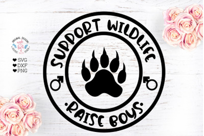 Support Wildlife Raise Boys - Funny Mom Quote