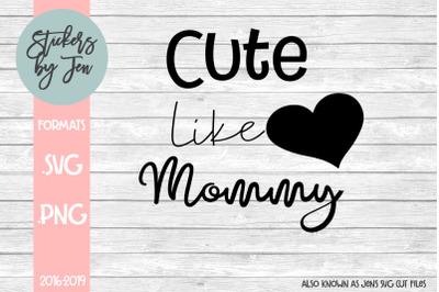 Cute Like Mommy SVG