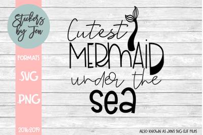 Cutest Mermaid Under The Sea SVG
