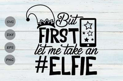 But First Let Me Take An Elfie Svg, Christmas Svg, Elf Svg, Elf Hat.