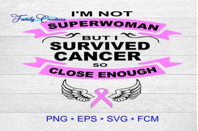 I'M Not Superwoman But I Survived Cancer Close Enough