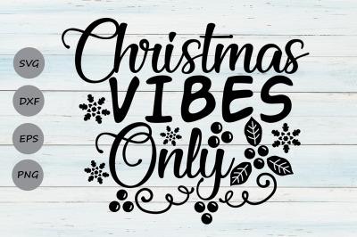 Christmas Vibes Only Svg, Christmas Svg, Merry Christmas Svg.