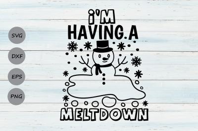 I'm Having A Meltdown Svg, Christmas Svg, Snowman Svg, Winter Svg.