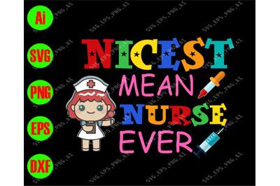Nicest mean nurse ever svg, dxf,eps,png, Digital Download