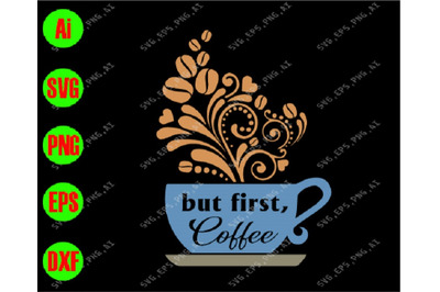 But first, coffee svg, dxf,eps,png, Digital Download