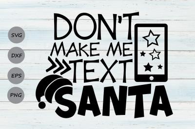 Don't Make Me Text Santa Svg, Christmas Svg, Santa Svg, Holiday Svg.