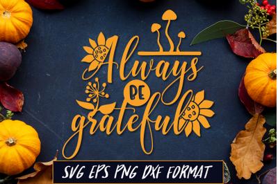 Always be Grateful Thanksgiving SVG Cut File