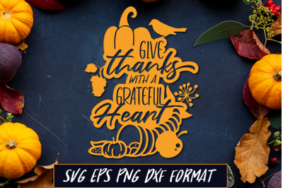 Give Thanks with a Grateful Heart Thanksgiving SVG Cut File
