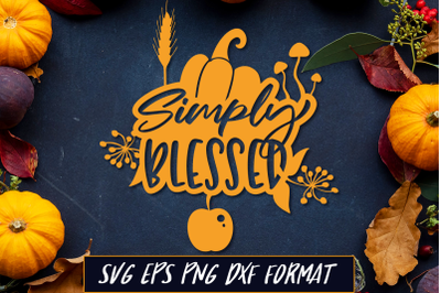 Simply Blessed Thanksgiving SVG Cut File