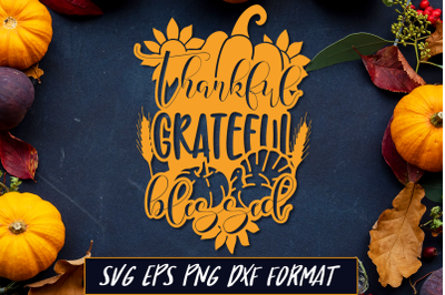 Thankful Grateful Blessed Thanksgiving SVG Cut File