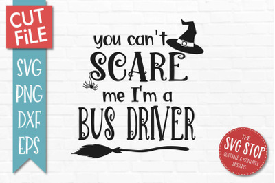Can't Scare Me I'm A Bus Driver - Halloween SVG Cut File