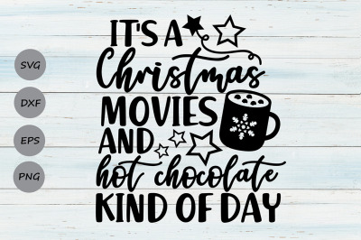 Its A Christmas Movies And Hot Chocolate Kind Of Day Svg, Christmas.