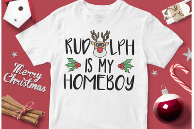 Rudolph Is My Homeboy - funny christmas quotes svg