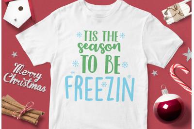 Tis The Season To be Freezin - funny christmas quotes svg