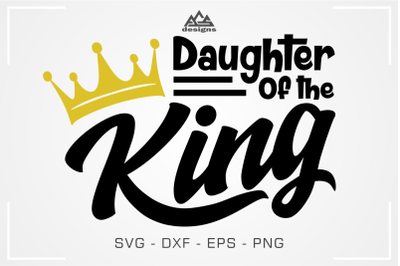 Daughter of The KING Svg Cuttable Design