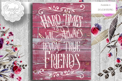 Hard Times Reveal True Friends SVG Cutting File