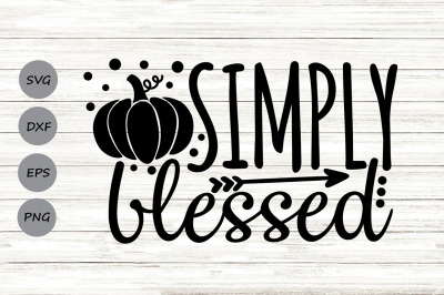 Simply Blessed Svg, Thanksgiving Svg, Fall Svg, Autumn Svg, Blessed.