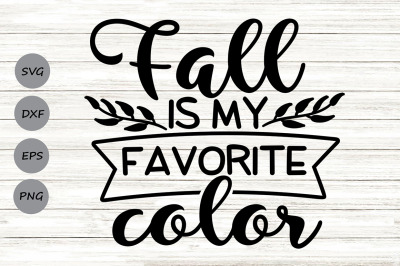 Fall Is My Favorite Color Svg, Fall Svg, Thanksgiving Svg, Autumn Svg.