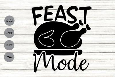 Feast Mode Svg, Thanksgiving Svg, Turkey Dinner Svg, Turkey Svg.