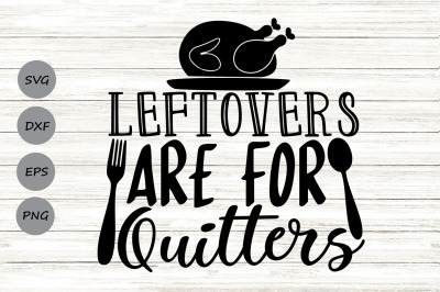 Leftovers Are For Quitters Svg, Thanksgiving Svg, Thanksgiving Turkey.