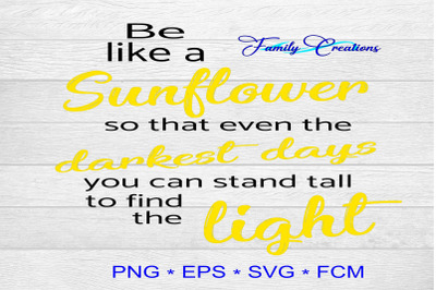 Be like a Sunflower so that even the darkest days you can stand tall t