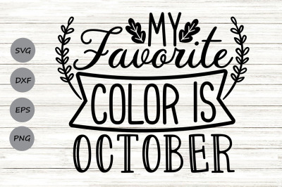My Favorite Color Is October Svg, Fall Svg, Thanksgiving Svg, Autumn.