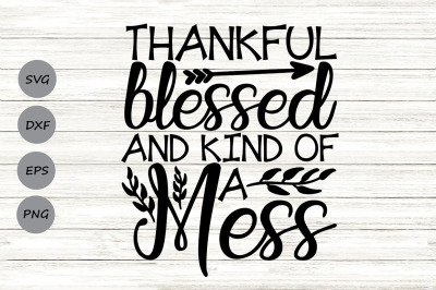 Thankful Blessed And Kind Of A Mess Svg, Thanksgiving Svg, Fall Svg.