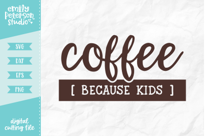 Coffee Because Kids SVG DXF