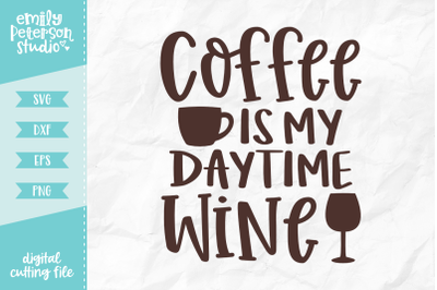 Coffee Is My Daytime Wine SVG DXF