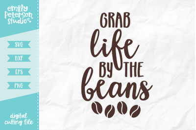 Grab Life By The Beans SVG DXF
