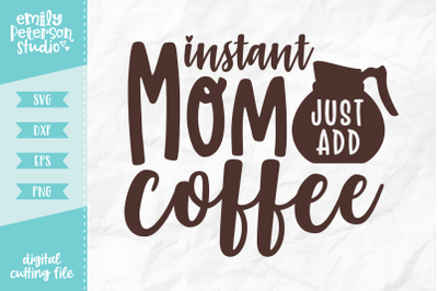 Instant Mom Just Add Coffee SVG DXF
