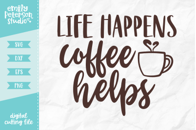 Life Happens Coffee Helps SVG DXF